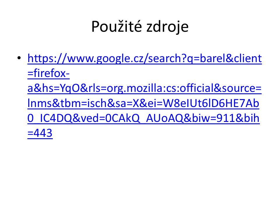 Použité zdroje • https://www.google.cz/search?q=barel&client =firefox- a&hs=YqO&rls=org.mozilla:cs:official&source= lnms&tbm=isch&sa=X&ei=W8eIUt6lD6HE7Ab 0_IC4DQ&ved=0CAkQ_AUoAQ&biw=911&bih =443 https://www.google.cz/search?q=barel&client =firefox- a&hs=YqO&rls=org.mozilla:cs:official&source= lnms&tbm=isch&sa=X&ei=W8eIUt6lD6HE7Ab 0_IC4DQ&ved=0CAkQ_AUoAQ&biw=911&bih =443