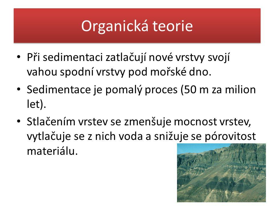 Organická teorie • Při sedimentaci zatlačují nové vrstvy svojí vahou spodní vrstvy pod mořské dno. • Sedimentace je pomalý proces (50 m za milion let)