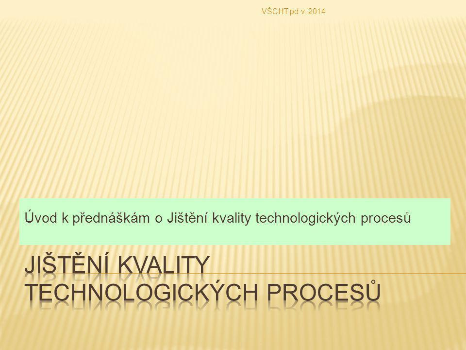 Úvod k přednáškám o Jištění kvality technologických procesů VŠCHT pd v. 2014