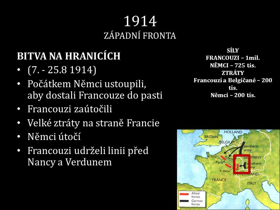 1914 ZÁPADNÍ FRONTA BITVA NA HRANICÍCH • (7. - 25.8 1914) • Počátkem Němci ustoupili, aby dostali Francouze do pasti • Francouzi zaútočili • Velké ztr