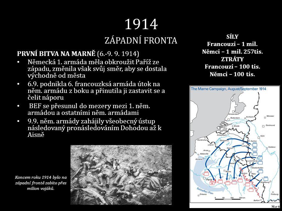 1914 ZÁPADNÍ FRONTA PRVNÍ BITVA NA MARNĚ (6.-9. 9. 1914) • Německá 1. armáda měla obkroužit Paříž ze západu, změnila však svůj směr, aby se dostala vý