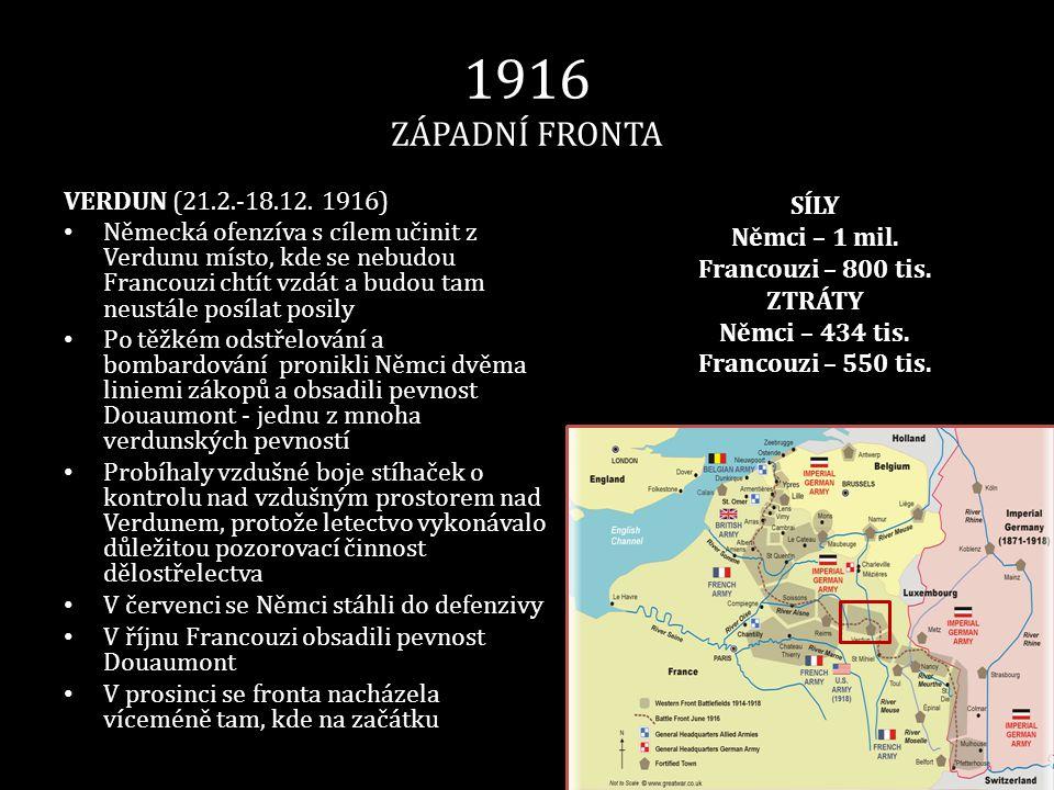 1916 ZÁPADNÍ FRONTA VERDUN (21.2.-18.12. 1916) • Německá ofenzíva s cílem učinit z Verdunu místo, kde se nebudou Francouzi chtít vzdát a budou tam neu