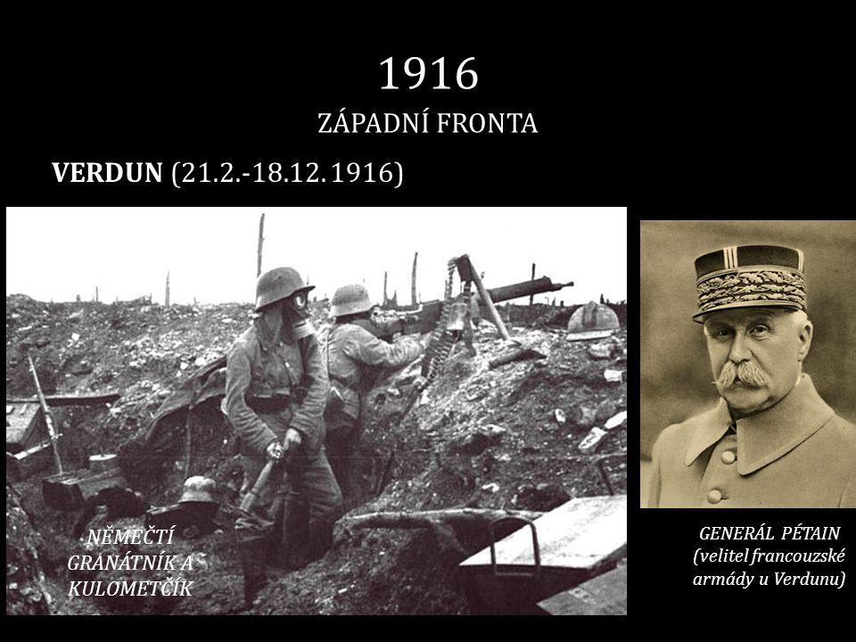 1916 ZÁPADNÍ FRONTA VERDUN (21.2.-18.12. 1916) NĚMEČTÍ GRANÁTNÍK A KULOMETČÍK GENERÁL PÉTAIN (velitel francouzské armády u Verdunu)
