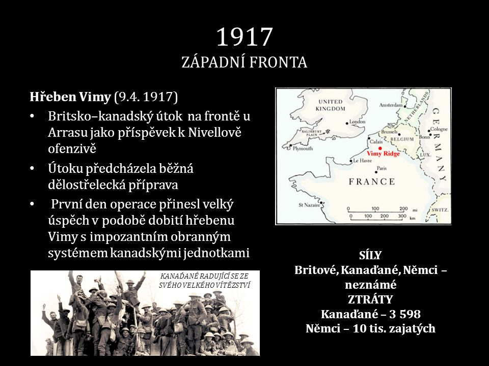 1917 ZÁPADNÍ FRONTA Hřeben Vimy (9.4. 1917) • Britsko–kanadský útok na frontě u Arrasu jako příspěvek k Nivellově ofenzivě • Útoku předcházela běžná d