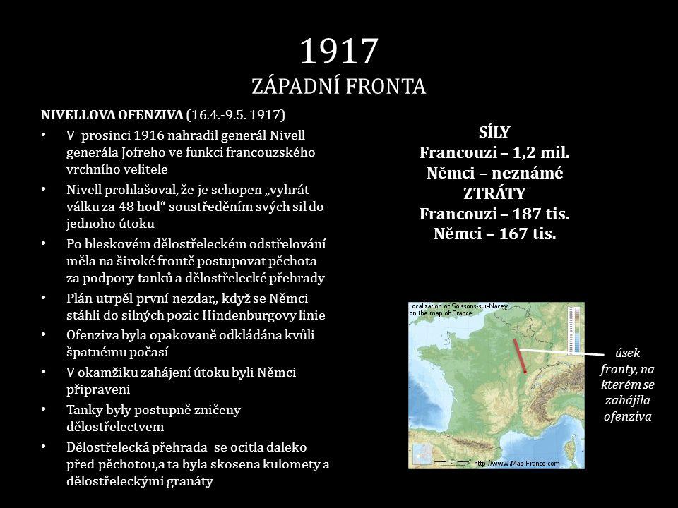 1917 ZÁPADNÍ FRONTA NIVELLOVA OFENZIVA (16.4.-9.5. 1917) • V prosinci 1916 nahradil generál Nivell generála Jofreho ve funkci francouzského vrchního v