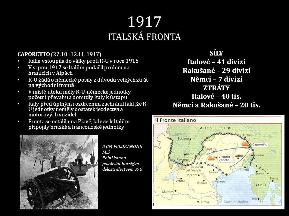 1917 ITALSKÁ FRONTA CAPORETTO (27.10.-12.11. 1917) • Itálie vstoupila do války proti R-U v roce 1915 • V srpnu 1917 se Italům podařil průlom na hranic