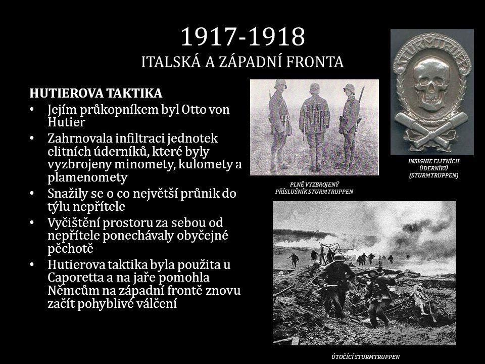 1917-1918 ITALSKÁ A ZÁPADNÍ FRONTA HUTIEROVA TAKTIKA • Jejím průkopníkem byl Otto von Hutier • Zahrnovala infiltraci jednotek elitních úderníků, které