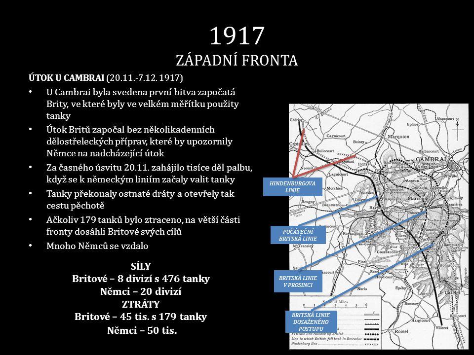 1917 ZÁPADNÍ FRONTA ÚTOK U CAMBRAI (20.11.-7.12. 1917) • U Cambrai byla svedena první bitva započatá Brity, ve které byly ve velkém měřítku použity ta