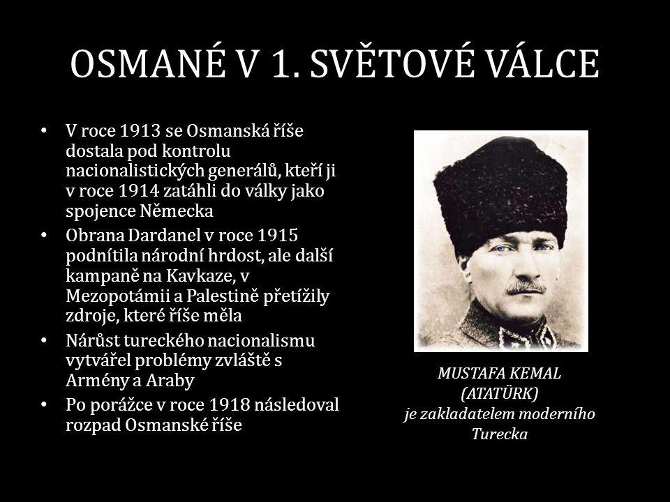 OSMANÉ V 1. SVĚTOVÉ VÁLCE • V roce 1913 se Osmanská říše dostala pod kontrolu nacionalistických generálů, kteří ji v roce 1914 zatáhli do války jako s