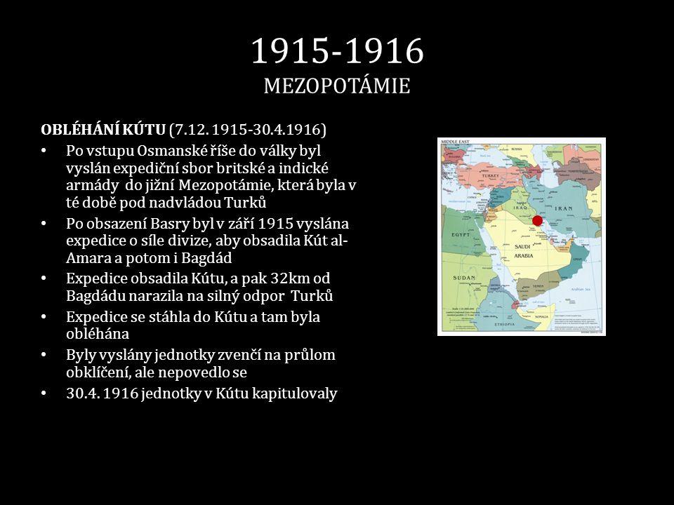 1915-1916 MEZOPOTÁMIE OBLÉHÁNÍ KÚTU (7.12. 1915-30.4.1916) • Po vstupu Osmanské říše do války byl vyslán expediční sbor britské a indické armády do ji