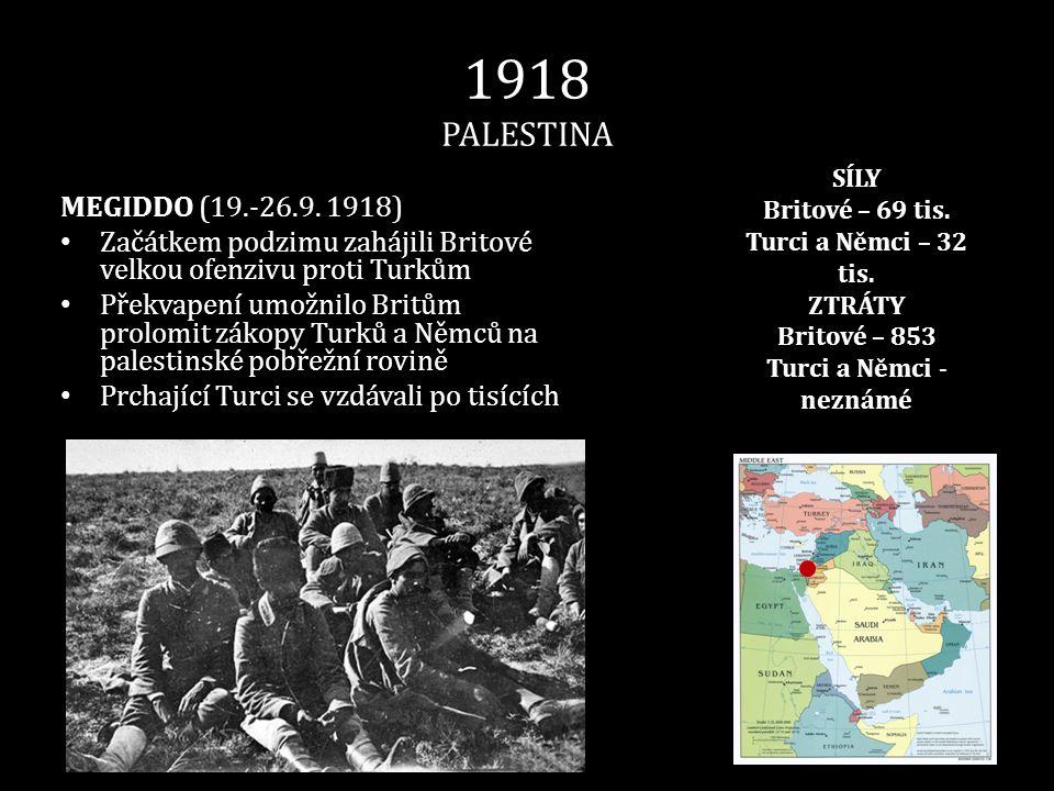 1918 PALESTINA MEGIDDO (19.-26.9. 1918) • Začátkem podzimu zahájili Britové velkou ofenzivu proti Turkům • Překvapení umožnilo Britům prolomit zákopy