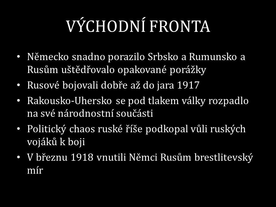 VÝCHODNÍ FRONTA • Německo snadno porazilo Srbsko a Rumunsko a Rusům uštědřovalo opakované porážky • Rusové bojovali dobře až do jara 1917 • Rakousko-U
