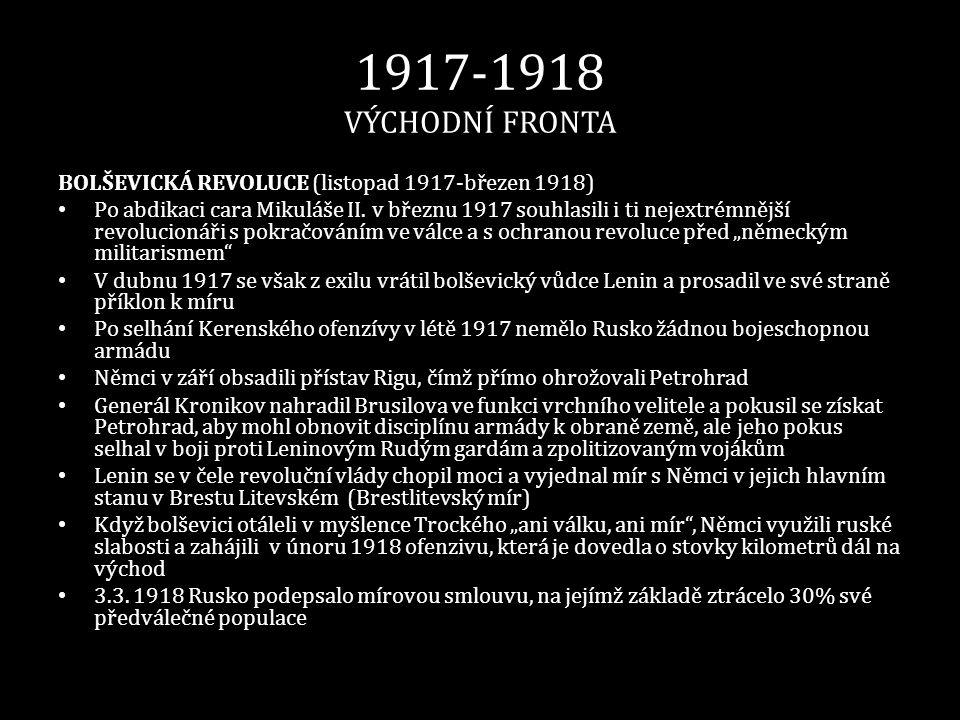 1917-1918 VÝCHODNÍ FRONTA BOLŠEVICKÁ REVOLUCE (listopad 1917-březen 1918) • Po abdikaci cara Mikuláše II. v březnu 1917 souhlasili i ti nejextrémnější