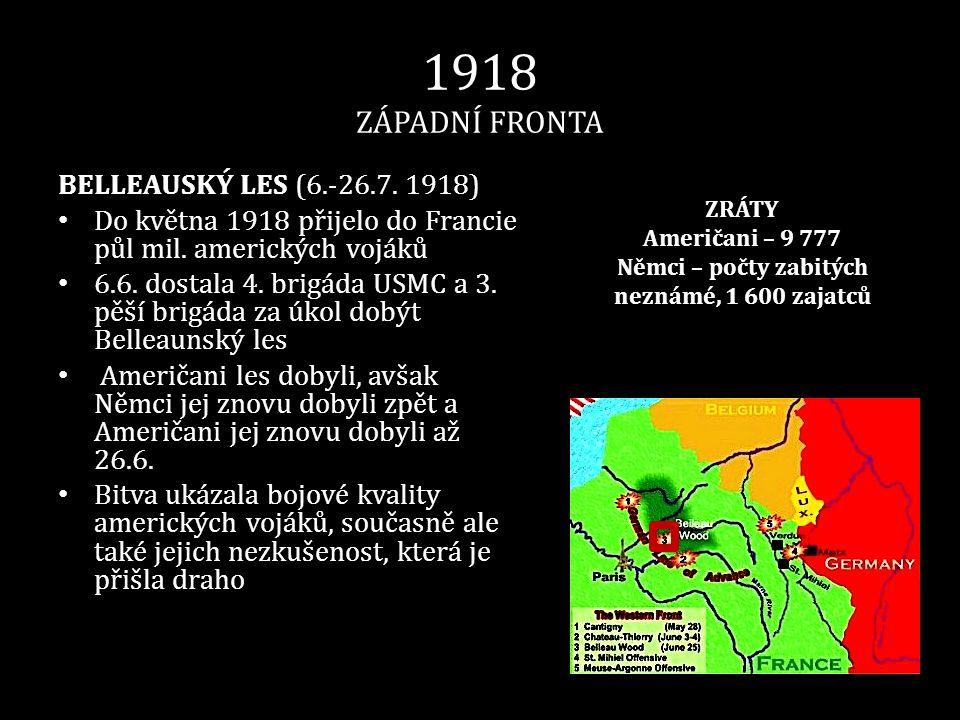 1918 ZÁPADNÍ FRONTA BELLEAUSKÝ LES (6.-26.7. 1918) • Do května 1918 přijelo do Francie půl mil. amerických vojáků • 6.6. dostala 4. brigáda USMC a 3.