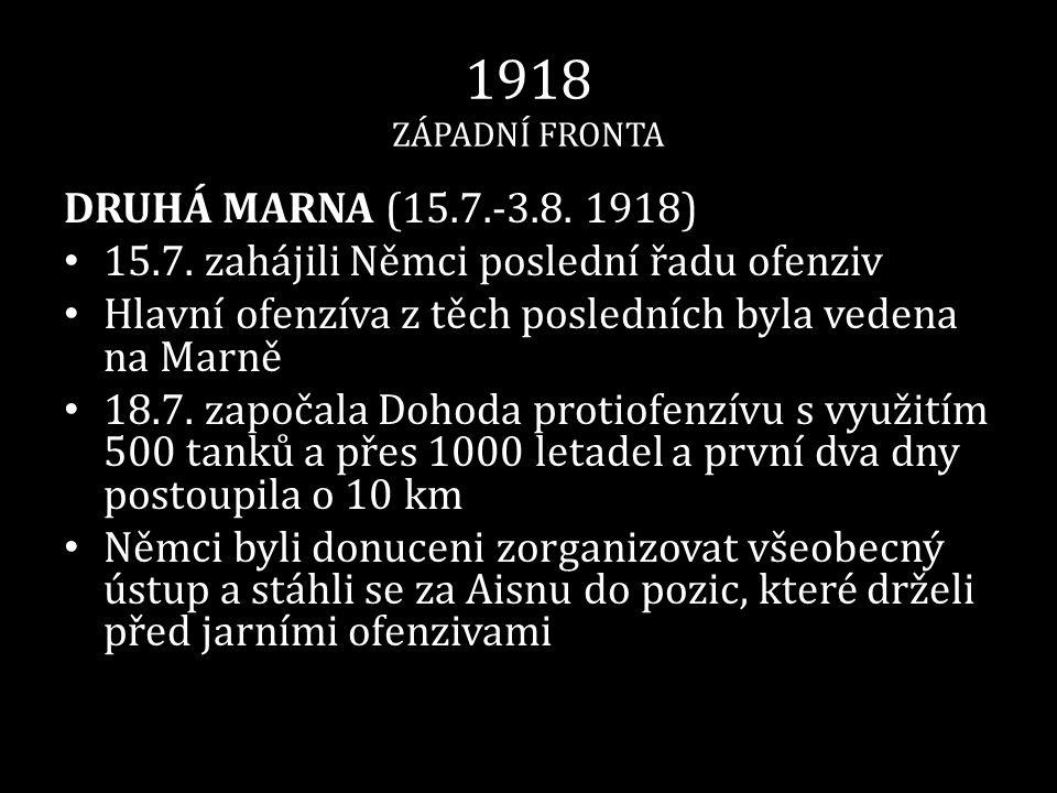 1918 ZÁPADNÍ FRONTA DRUHÁ MARNA (15.7.-3.8. 1918) • 15.7. zahájili Němci poslední řadu ofenziv • Hlavní ofenzíva z těch posledních byla vedena na Marn