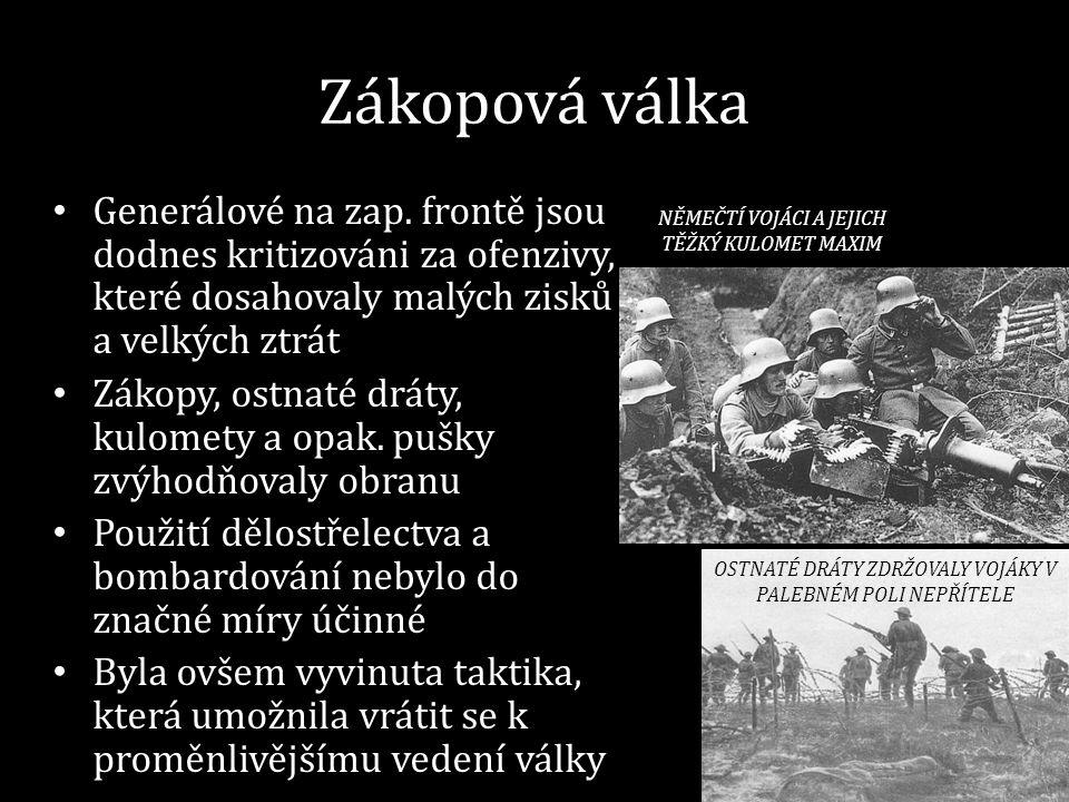Zákopová válka • Generálové na zap. frontě jsou dodnes kritizováni za ofenzivy, které dosahovaly malých zisků a velkých ztrát • Zákopy, ostnaté dráty,