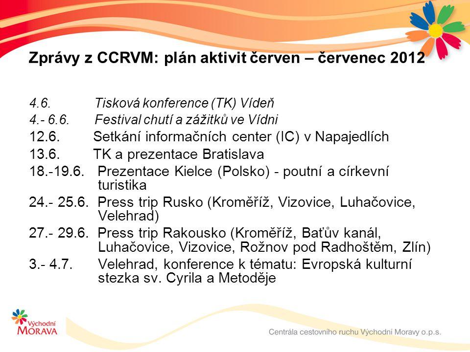 Zprávy z CCRVM: plán aktivit červen – červenec 2012 4.6. Tisková konference (TK) Vídeň 4.- 6.6. Festival chutí a zážitků ve Vídni 12.6. Setkání inform