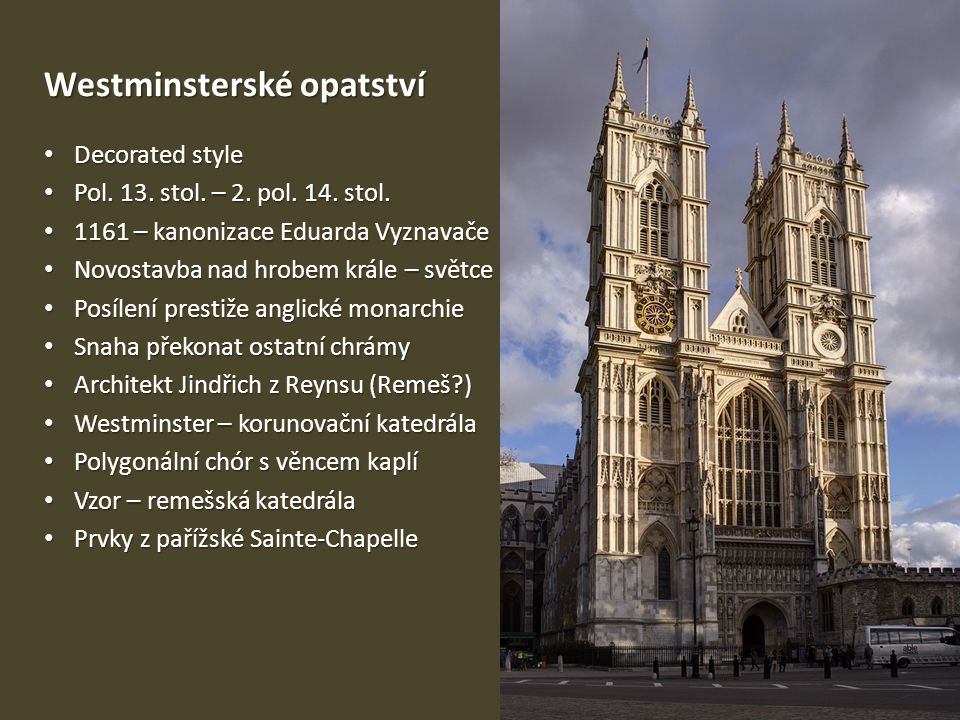 Westminsterské opatství • Decorated style • Pol. 13. stol. – 2. pol. 14. stol. • 1161 – kanonizace Eduarda Vyznavače • Novostavba nad hrobem krále – s