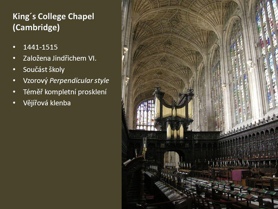 King´s College Chapel (Cambridge) • 1441-1515 • Založena Jindřichem VI. • Součást školy • Vzorový Perpendicular style • Téměř kompletní prosklení • Vě