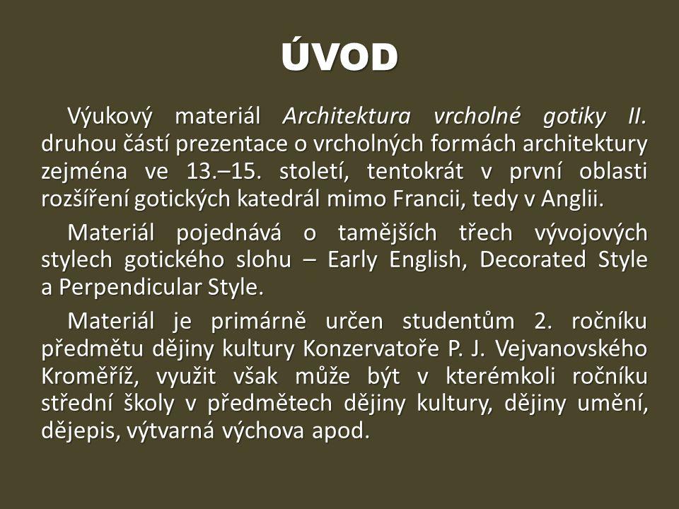 ÚVOD Výukový materiál Architektura vrcholné gotiky II. druhou částí prezentace o vrcholných formách architektury zejména ve 13.–15. století, tentokrát