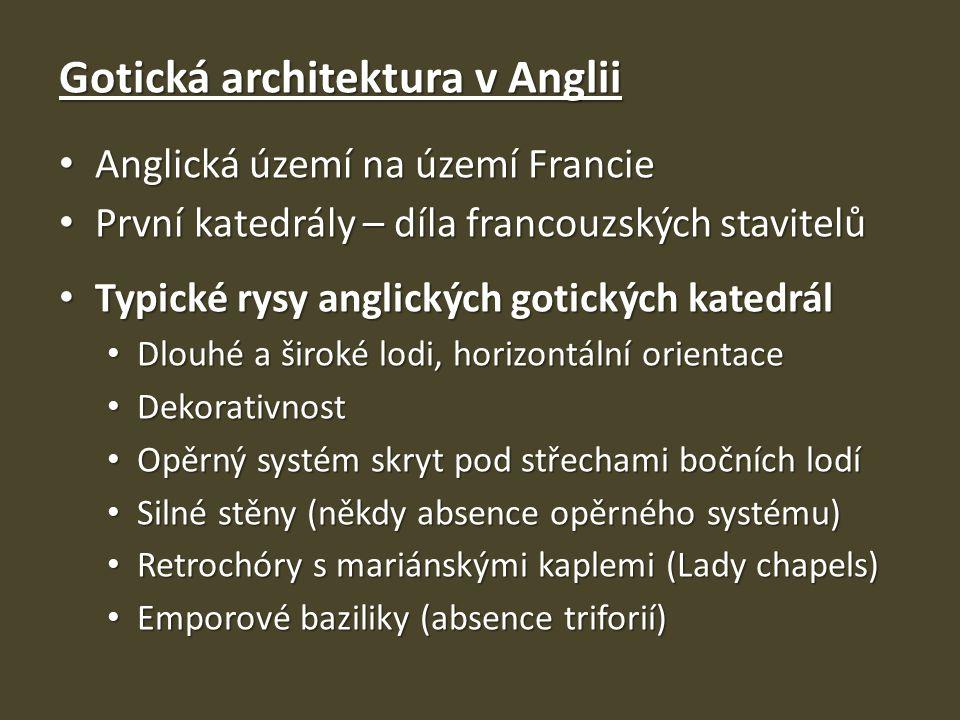 Gotická architektura v Anglii • Anglická území na území Francie • První katedrály – díla francouzských stavitelů • Typické rysy anglických gotických k