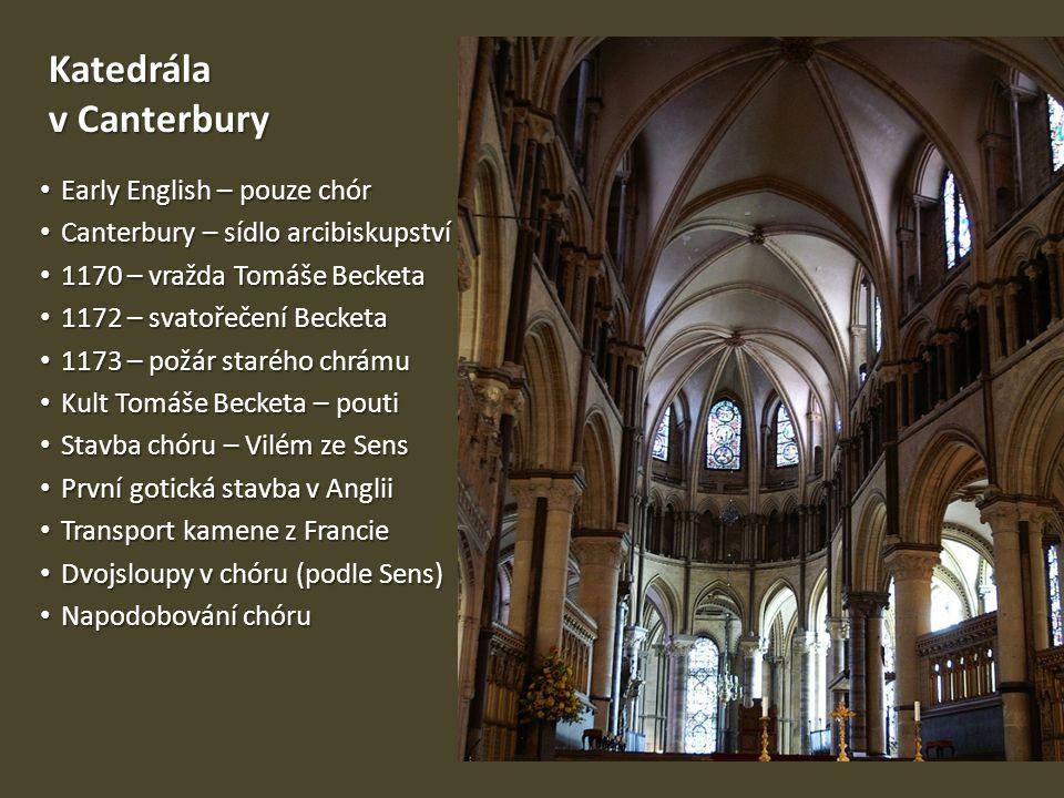 Katedrála v Canterbury • Early English – pouze chór • Canterbury – sídlo arcibiskupství • 1170 – vražda Tomáše Becketa • 1172 – svatořečení Becketa •