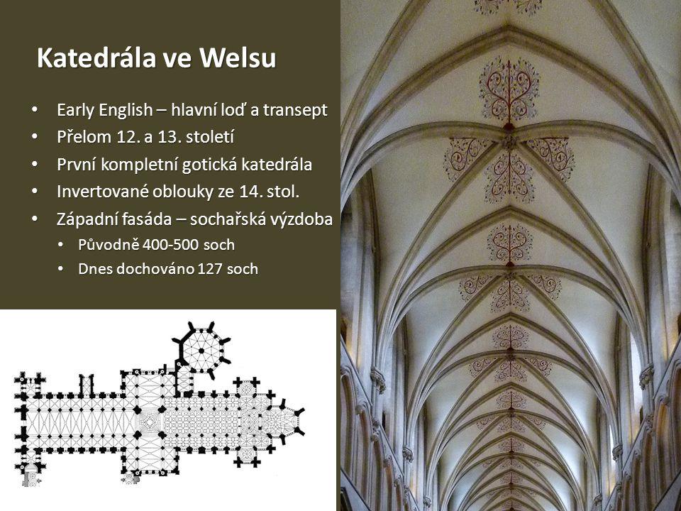 Katedrála ve Welsu • Early English – hlavní loď a transept • Přelom 12. a 13. století • První kompletní gotická katedrála • Invertované oblouky ze 14.