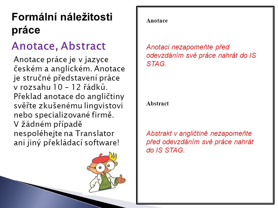 Formální náležitosti práce Anotace, Abstract Anotace Anotace práce je v jazyce českém a anglickém.