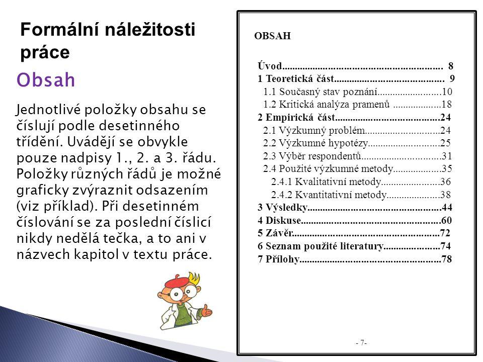Formální náležitosti práce Obsah OBSAH Jednotlivé položky obsahu se číslují podle desetinného třídění.
