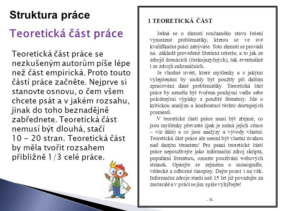 Struktura práce Teoretická část práce 1 TEORETICKÁ ČÁST Teoretická část práce se nezkušeným autorům píše lépe než část empirická.