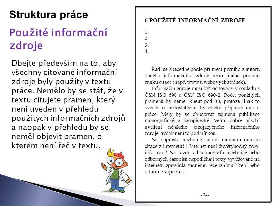 Struktura práce Použité informační zdroje 6 POUŽITÉ INFORMAČNÍ ZDROJE Dbejte především na to, aby všechny citované informační zdroje byly použity v textu práce.