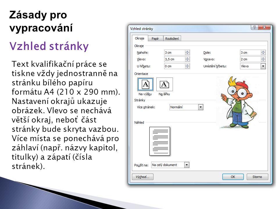 Zásady pro vypracování Vzhled stránky Text kvalifikační práce se tiskne vždy jednostranně na stránku bílého papíru formátu A4 (210 x 290 mm).