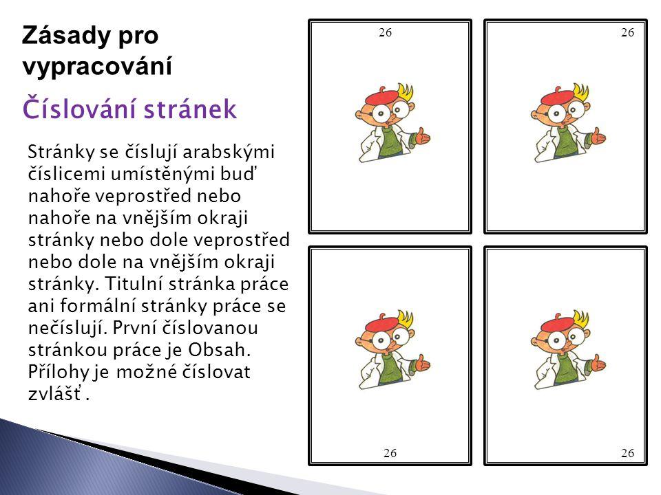 Zásady pro vypracování Číslování stránek Stránky se číslují arabskými číslicemi umístěnými buď nahoře veprostřed nebo nahoře na vnějším okraji stránky nebo dole veprostřed nebo dole na vnějším okraji stránky.