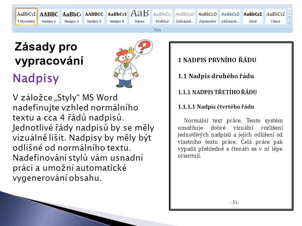 """Zásady pro vypracování Nadpisy V záložce """"Styly MS Word nadefinujte vzhled normálního textu a cca 4 řádů nadpisů."""