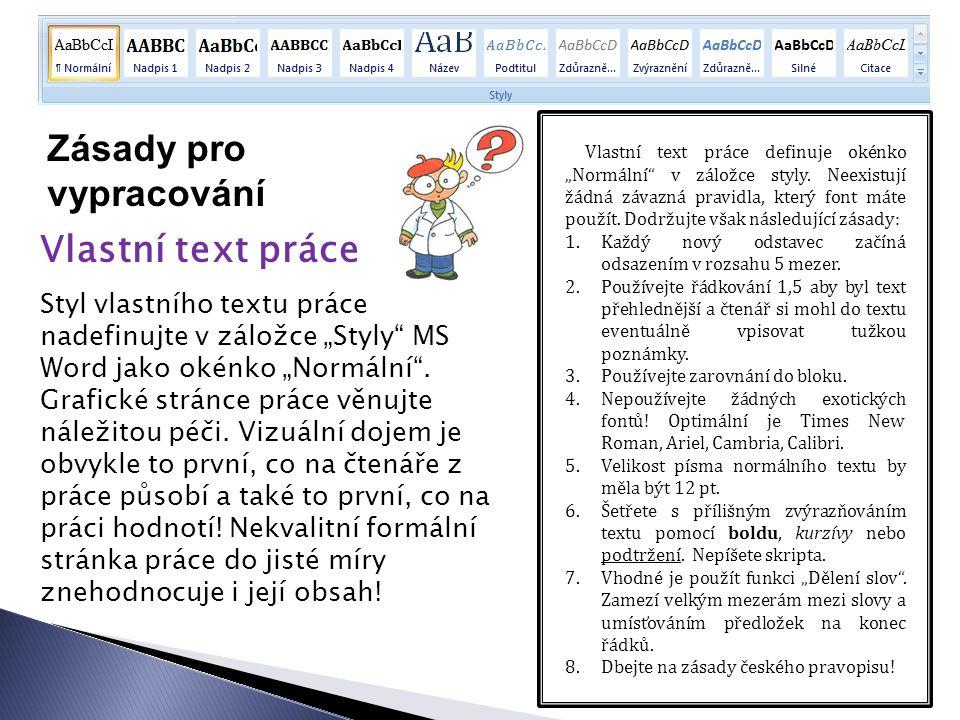 """Zásady pro vypracování Vlastní text práce Styl vlastního textu práce nadefinujte v záložce """"Styly MS Word jako okénko """"Normální ."""