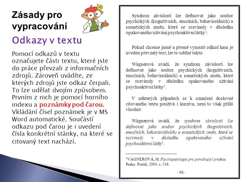 Zásady pro vypracování Odkazy v textu Pomocí odkazů v textu označujete části textu, které jste do práce převzali z informačních zdrojů.