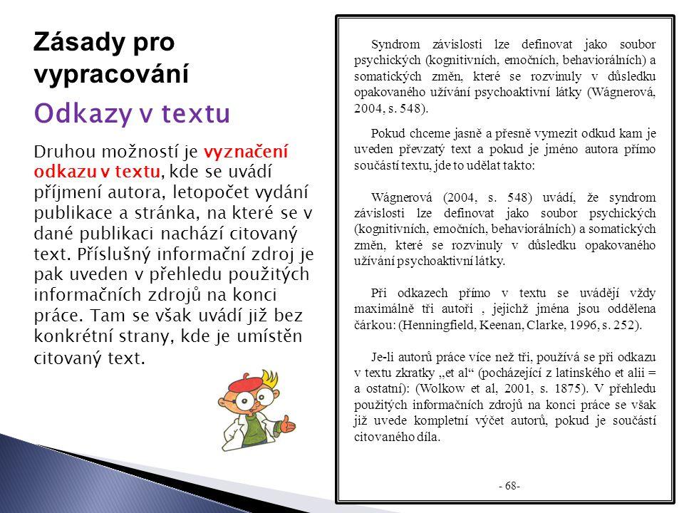 Zásady pro vypracování Odkazy v textu Druhou možností je vyznačení odkazu v textu, kde se uvádí příjmení autora, letopočet vydání publikace a stránka, na které se v dané publikaci nachází citovaný text.