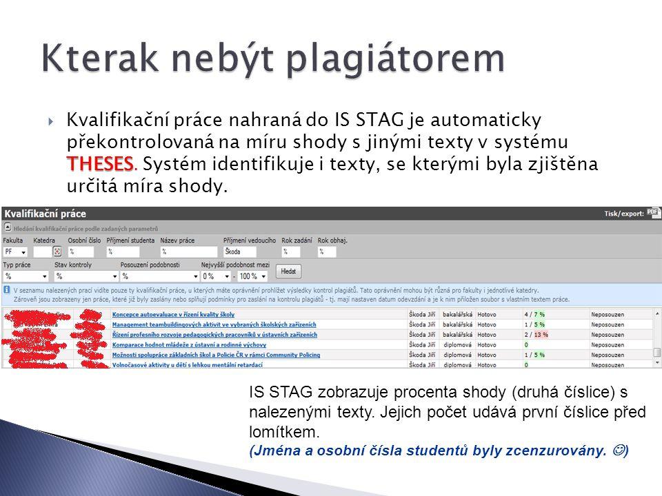 THESES  Kvalifikační práce nahraná do IS STAG je automaticky překontrolovaná na míru shody s jinými texty v systému THESES.