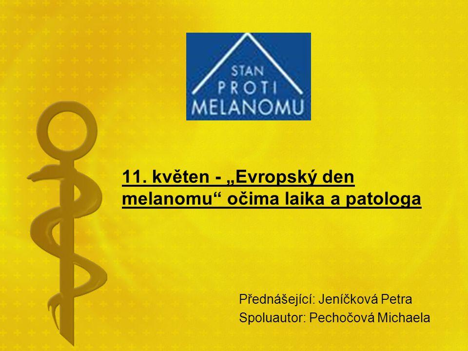 """11. květen - """"Evropský den melanomu"""" očima laika a patologa Přednášející: Jeníčková Petra Spoluautor: Pechočová Michaela"""