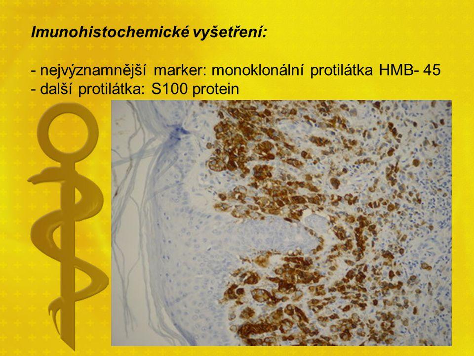 Imunohistochemické vyšetření: - nejvýznamnější marker: monoklonální protilátka HMB- 45 - další protilátka: S100 protein