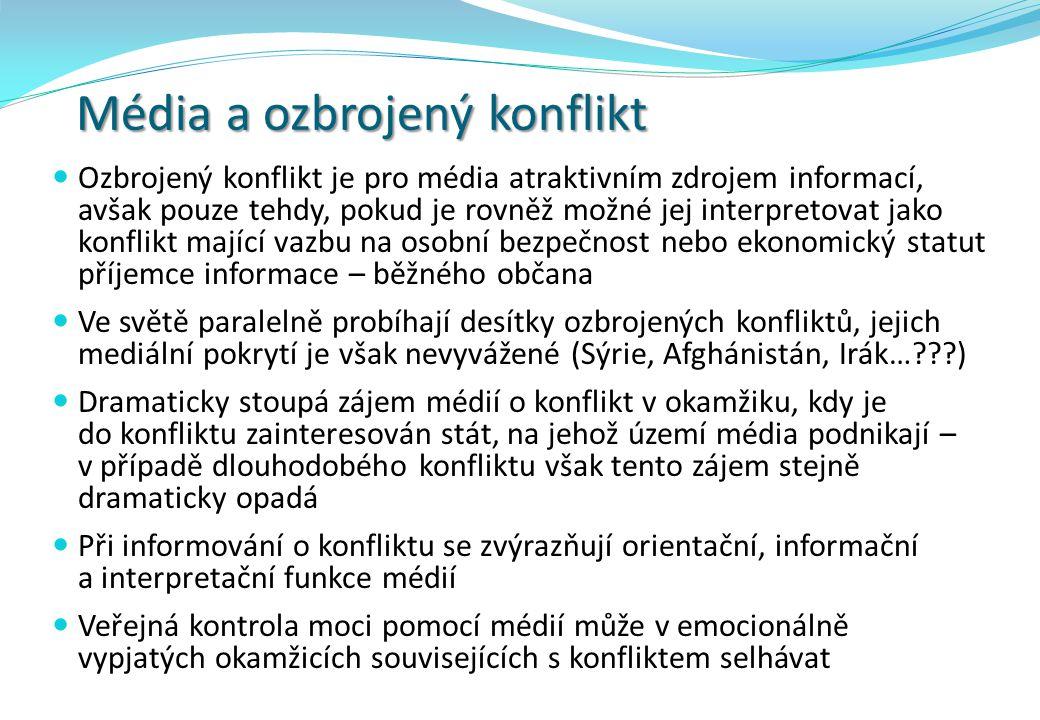 Média a ozbrojený konflikt  Ozbrojený konflikt je pro média atraktivním zdrojem informací, avšak pouze tehdy, pokud je rovněž možné jej interpretovat