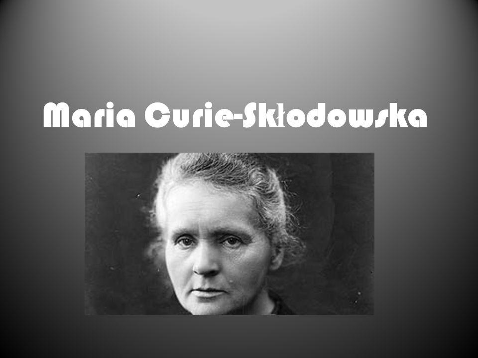Maria Curie-Sk ł odowska