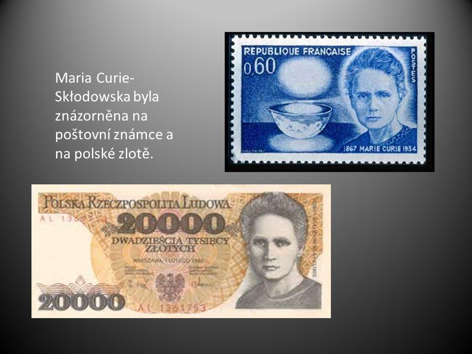 Maria Curie- Skłodowska byla znázorněna na poštovní známce a na polské zlotě.