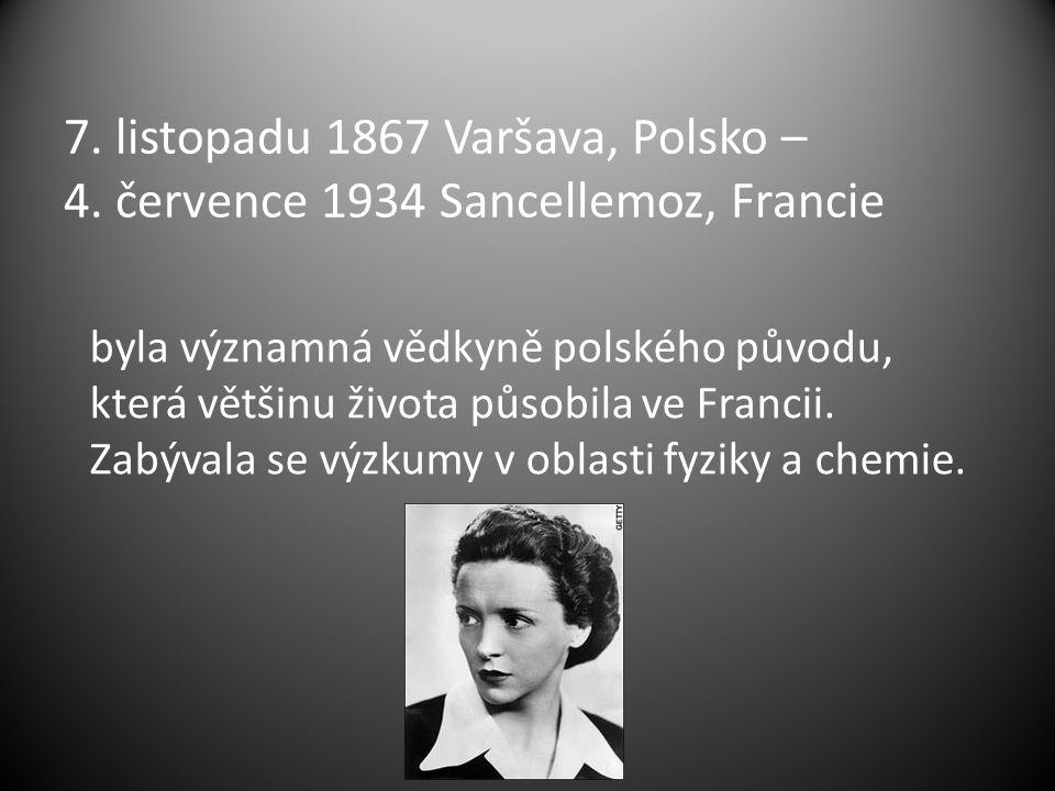 7. listopadu 1867 Varšava, Polsko – 4. července 1934 Sancellemoz, Francie byla významná vědkyně polského původu, která většinu života působila ve Fran