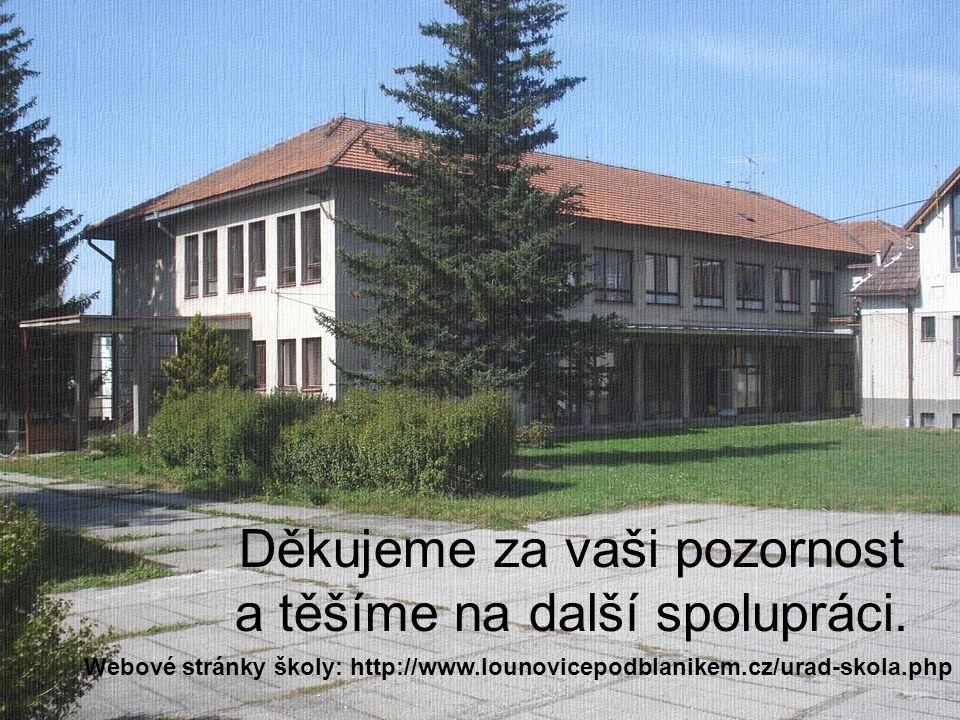 Děkujeme za vaši pozornost a těšíme na další spolupráci. Webové stránky školy: http://www.lounovicepodblanikem.cz/urad-skola.php