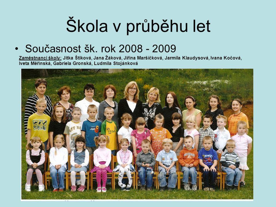 Škola v průběhu let •Současnost šk. rok 2008 - 2009 Zaměstnanci školy: Jitka Štiková, Jana Žáková, Jiřina Maršíčková, Jarmila Klaudysová, Ivana Kočová