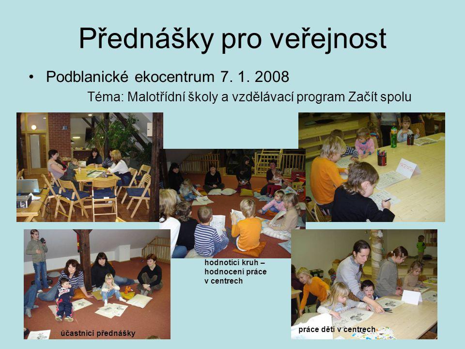 Přednášky pro veřejnost •Podblanické ekocentrum 7. 1. 2008 Téma: Malotřídní školy a vzdělávací program Začít spolu účastníci přednášky práce dětí v ce
