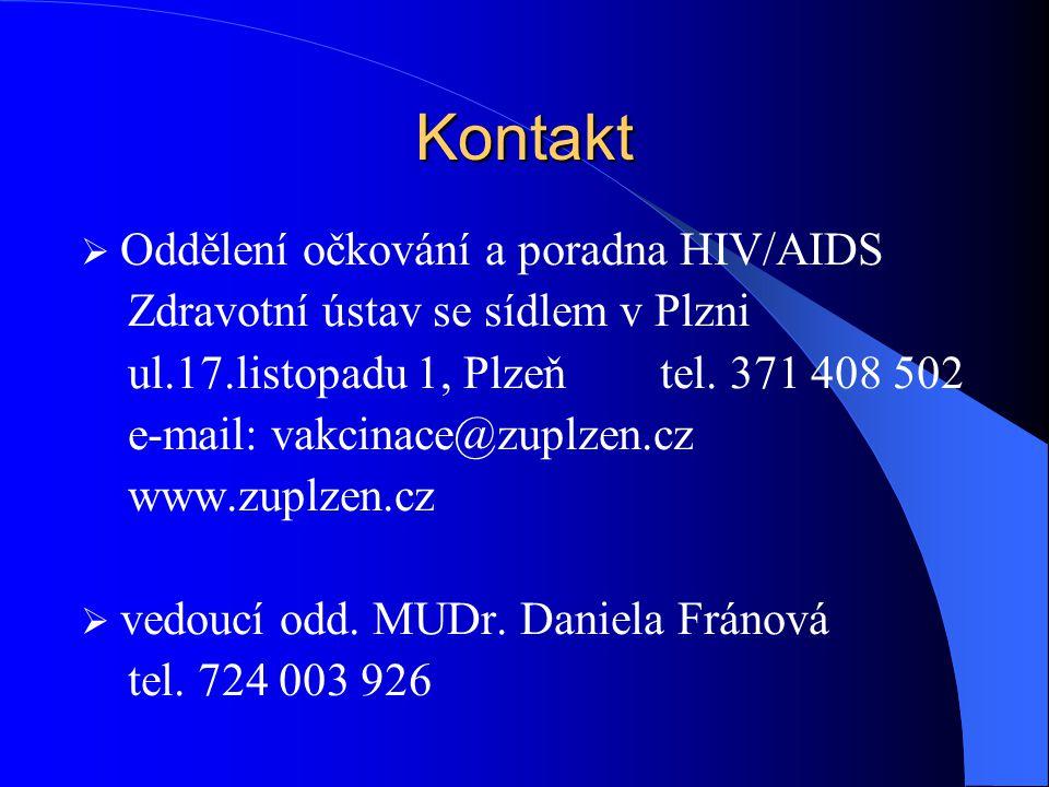 Kontakt  Oddělení očkování a poradna HIV/AIDS Zdravotní ústav se sídlem v Plzni ul.17.listopadu 1, Plzeň tel. 371 408 502 e-mail: vakcinace@zuplzen.c