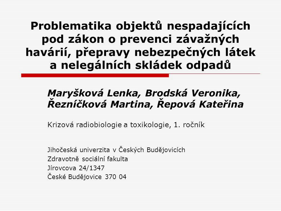 Problematika objektů nespadajících pod zákon o prevenci závažných havárií, přepravy nebezpečných látek a nelegálních skládek odpadů Maryšková Lenka, B