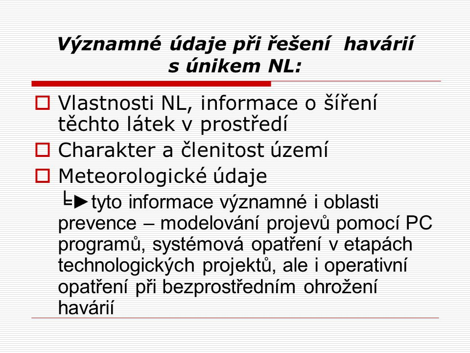 Významné údaje při řešení havárií s únikem NL:  Vlastnosti NL, informace o šíření těchto látek v prostředí  Charakter a členitost území  Meteorolog